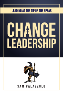 Leading at the Tip of the Spear: Change Leadership